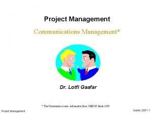 Project Management Communications Management Dr Lotfi Gaafar This