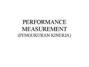 PERFORMANCE MEASUREMENT PENGUKURAN KINERJA Seputar pengukuran kinerja 1