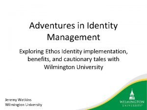 Adventures in Identity Management Exploring Ethos Identity implementation