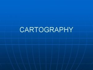 CARTOGRAPHY What is cartography ESRIs online dictionary defines