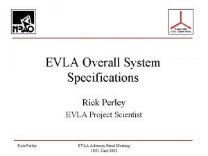 EVLA Overall System Specifications Rick Perley EVLA Project