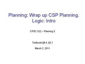 Planning Wrap up CSP Planning Logic Intro CPSC