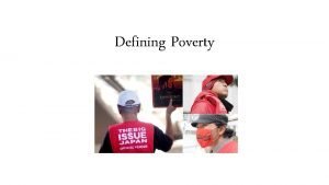 Defining Poverty Defining Poverty Poverty Linehalf of median