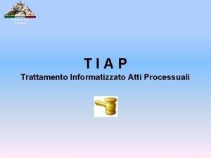 Ministero della Giustizia TIAP Trattamento Informatizzato Atti Processuali