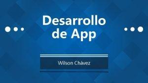 Desarrollo de App Wilson Chvez LAS APP DEBEN