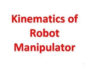 Kinematics of Robot Manipulator 1 Examples of Kinematics