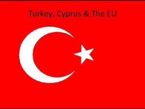 Turkey Cyprus The EU Turkey The EU Turkey