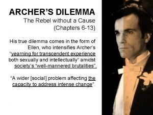 ARCHERS DILEMMA The Rebel without a Cause Chapters