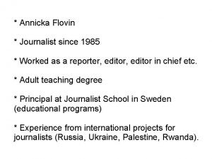 Annicka Flovin Journalist since 1985 Worked as a