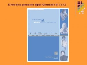 El mito de la generacin digital Generacin M