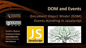 DOM and Events Document Object Model DOM Events