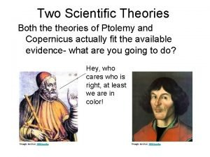 Two Scientific Theories Both theories of Ptolemy and