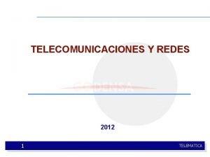 TELECOMUNICACIONES Y REDES 2012 1 TELEMATICA TELECOMUNICACIONES Conocimiento