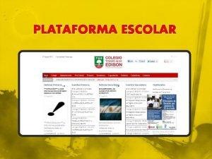 PLATAFORMA ESCOLAR FUNCIONES DE LA PLATAFORMA ESCOLAR Existencia