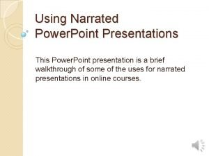 Using Narrated Power Point Presentations This Power Point