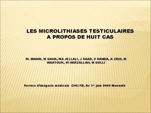 LES MICROLITHIASES TESTICULAIRES A PROPOS DE HUIT CAS