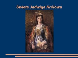 wita Jadwiga Krlowa Urodzona 3 padziernika 1373 roku
