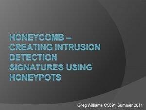 HONEYCOMB CREATING INTRUSION DETECTION SIGNATURES USING HONEYPOTS Greg
