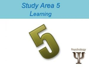 Study Area 5 Learning What is Learning Learning