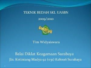 TEKNIK BEDAH SKL UASBN 20092010 Tim Widyaiswara Balai