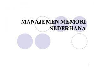 MANAJEMEN MEMORI SEDERHANA 1 Dekripsi Manajemen Memori l