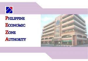 PHILIPPINE ECONOMIC ZONE AUTHORITY PHILIPPINE ECONOMIC ZONE AUTHORITY
