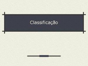Classificao Mtodos de Classificao Os mtodos de classificao