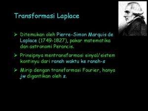 Transformasi Laplace Ditemukan oleh PierreSimon Marquis de Laplace