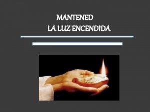 MANTENED LA LUZ ENCENDIDA El Seor le dice