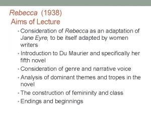 Rebecca 1938 Aims of Lecture Consideration of Rebecca