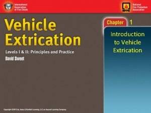 1 Introduction to Vehicle Extrication 1 Knowledge Objectives