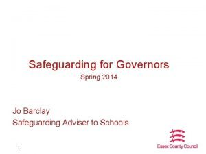 Safeguarding for Governors Spring 2014 Jo Barclay Safeguarding