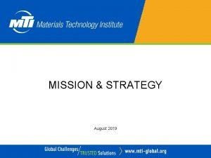 MISSION STRATEGY August 2019 OUTLINE Mission Strategy Benefits