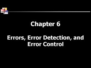 Chapter 6 Errors Error Detection and Error Control