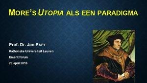MORES UTOPIA ALS EEN PARADIGMA Prof Dr Jan