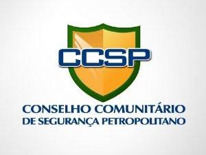 CONSELHO COMUNITRIO DE SEGURANA DE PETRPOLIS FORMAO DO