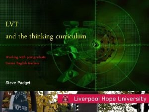 LVT and the thinking curriculum Working with postgraduate