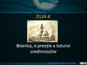 ZIUA 4 Biserica o preoie a tuturor credincioilor
