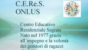 C E Re S ONLUS Centro Educativo Residenziale