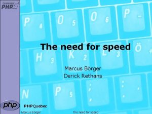 The need for speed Marcus Brger Derick Rethans