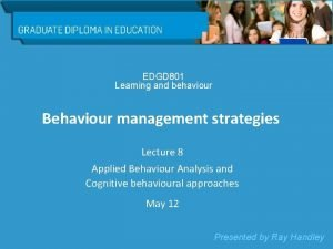 EDGD 801 Learning and behaviour Behaviour management strategies