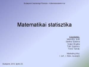 Budapesti Gazdasgi Fiskola Klkereskedelmi Kar Matematikai statisztika Ksztettk