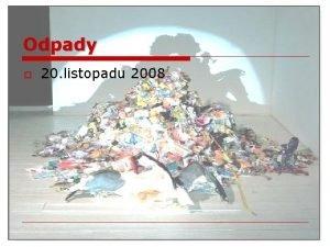 Odpady o 20 listopadu 2008 Odpady o o
