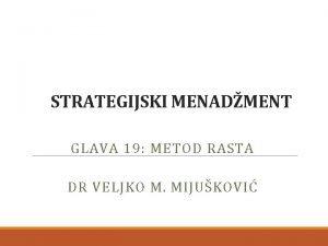 STRATEGIJSKI MENADMENT GLAVA 19 METOD RASTA DR VELJKO