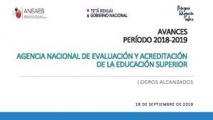AVANCES PERODO 2018 2019 AGENCIA NACIONAL DE EVALUACIN
