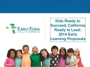Kids Ready to Succeed California Ready to Lead