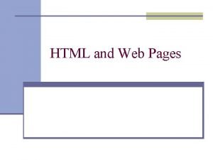HTML and Web Pages HTML t HTML is