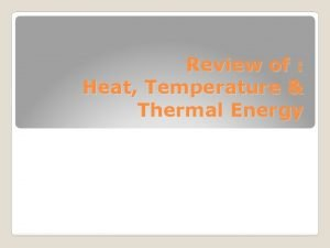 Review of Heat Temperature Thermal Energy Heat flow