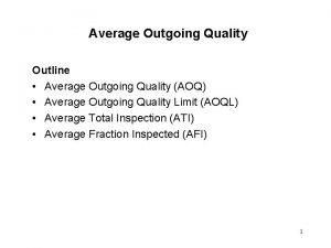 Average Outgoing Quality Outline Average Outgoing Quality AOQ