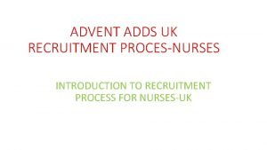 ADVENT ADDS UK RECRUITMENT PROCESNURSES INTRODUCTION TO RECRUITMENT